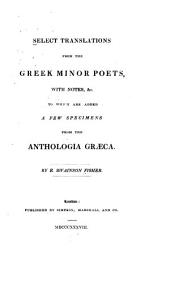 Select translations from the Greek minor poets, with notes, etc: to which are added a few specimens from the Anthologia Græca
