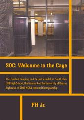 Soc: Welcome to the Cage: The Grade Changing and Sexual Scandal at South Oak Cliff High School That Almost Cost the University of Kansas Jayhawks Its 2008 Ncaa National Championship
