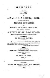 Memoirs of the Life of David Garrick Interspersed with Characters and Anecdotes of His Theatrical Contemporaries, 1: The Whole Forming a History of the Stage which Includes a Period of Thirty-six Years