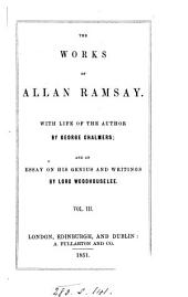 The works of Allen Ramsay. With life of the author by G. Chalmers; an essay on his genius and writings by lord Woodhouselee, and appendix: Volume 3