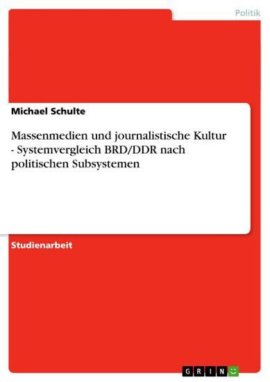 Massenmedien und journalistische Kultur   Systemvergleich BRD DDR nach politischen Subsystemen PDF