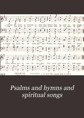Psalms & Hymns, & Spiritual Songs: A Manual of Worship for The Church of Christ