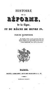 Histoire de la réforme, de la Ligue, et du règne de Henri IV: Volumes1à2