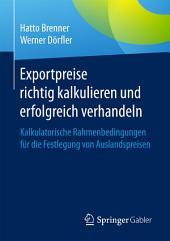 Exportpreise richtig kalkulieren und erfolgreich verhandeln: Kalkulatorische Rahmenbedingungen für die Festlegung von Auslandspreisen