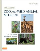 Fowler s Zoo and Wild Animal Medicine  Volume 8   E Book PDF