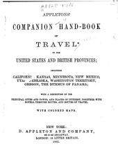 Appletons' Companion Hand-book of Travel to the United States and British Provinces: Including California, Kansas, Minnesota, New Mexico, Utah, Nebraska, Washington Territory, Oregon, the Isthmus of Panama, with a Description of the Principal Cities and Towns, and Places of Interest, Together with Hotels, Through Routes, and Routes of Travel ...