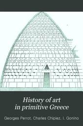History of Art in Primitive Greece: Mycenian Art, from the French of Georges Perrot and Charles Chipiez, Volume 2