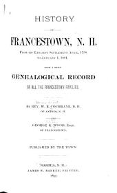 History of Francestown, N. H.: From Its Earliest Settlement April, 1758, to January 1, 1891. With a Brief Genealogical Record of All the Francestown Families