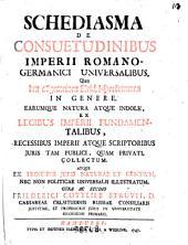 Schediasma de consuetudinibus Imperii Romano-Germanici universalibus. Von den allgemeinen Reichs-herkommen in genere .... cura ac studio Friederici Gottlieb Struvii ..