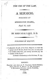 The Uses of the Law. A Sermon [on Galat. Iii. 19] Preached at Kensington Chapel, Etc