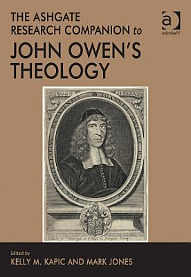 The Ashgate Research Companion to John Owen s Theology