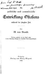 Die politische und commercielle entwicklung Ostasiens während der jüngsten zeit: Vortrag, gehalten am 28. april 1898, in der abteilung Leipzig der deutschen Kolonialgesellschaft