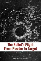 The Bullet's Flight From Powder To Target