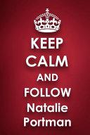 Keep Calm and Follow Natalie Portman PDF