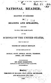 The National Reader: A Selection of Exercises in Reading and Speaking, Designed to Fill the Same Place in the Schools of the United States that is Held in Those of Great Britain ...
