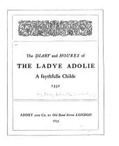 The diary and houres of the Ladye Adolie: a faythfulle childe, 1552