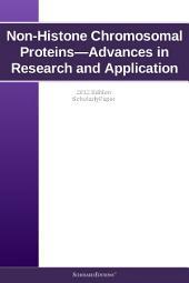 Non-Histone Chromosomal Proteins—Advances in Research and Application: 2012 Edition: ScholarlyPaper