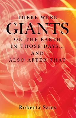 There Were GIANTS on the Earth in Those Days    and Also After That