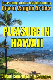 Pleasure in Hawaii (A Maui Contemporary Romance)