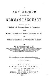 A New Method of Learning the German Language Embracing Both the Analytic and Synthetic Modes of Instruction ...