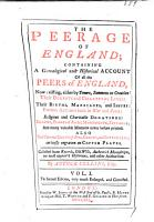 The Peerage of England  containing a genealogical and historical account of all the peers of England  now existing  etc PDF