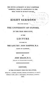 The divine authority of the Holy scripture asserted: from its adaptation to the real state of human nature : in eight sermons preached before the University of Oxford, in the year MDXCCCXVII