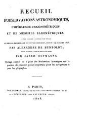 Recueil d'observations astronomiques, d'opérations trigonométriques et de mesures barométriques: faites pendant le cours d'un voyage aux régions équinoxiales du nouveau continent, depuis 1799 jusqu'en 1803