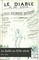 Le diable au XIXe siècle: ou, Les mystères du spiritisme, la Franc-Maçonnerie luciférienne ...