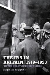The IRA in Britain, 1919-1923: 'In the Heart of Enemy Lines'