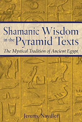 Shamanic Wisdom in the Pyramid Texts PDF