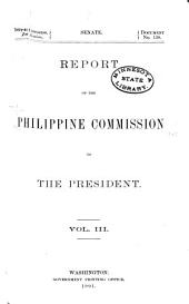 Report of the Philippine Commission to the President January 31, 1900 [-December 20, 1900]: Volume 3