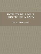How to Be a Man; How to Be a Lady: A Book for Children, Containing Useful Hints On the Formation of Character