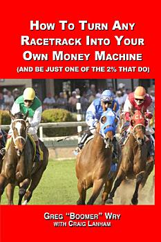 How to Turn a Racetrack Into Your Own Private Money Machine  and be Just One of the 2  that Do  PDF