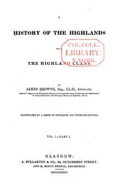 History of the Highlands & of the Highland Clans: Volume 1, Part 1