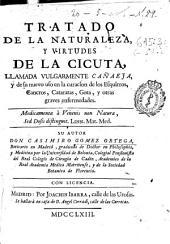 Tratado de la naturaleza y virtudes de la cicuta, llamada vulgarmente Cañaeja, y de su nuevo uso en la curacion de ... graves enfermedades