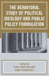 The Behavioral Study of Political Ideology and Public Policy Formation