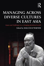 Managing Across Diverse Cultures in East Asia: Issues and challenges in a changing globalized world