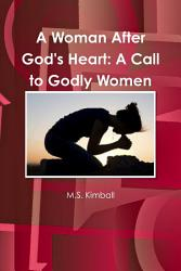 A Woman After God S Heart A Call To Godly Women Book PDF