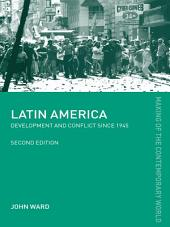 Latin America: Development and Conflict since 1945, Edition 2