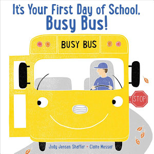 It s Your First Day of School  Busy Bus