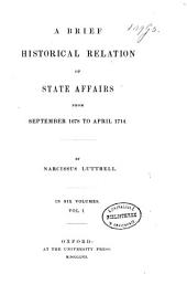 A Brief Historical Relation of State Affairs: From September 1678 to April 1714, Volume 1