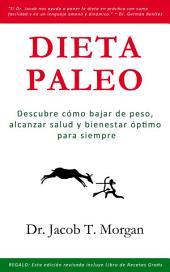 Dieta Paleo: Descubre cómo bajar de peso, alcanzar salud y bienestar óptimo para siempre
