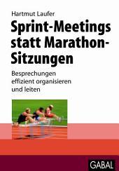 Sprint-Meetings statt Marathon-Sitzungen: Besprechungen effizient organisieren und leiten