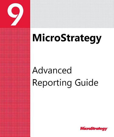 Advanced Reporting Guide for MicroStrategy 9  3  1 PDF