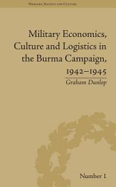 Military Economics, Culture and Logistics in the Burma Campaign, 1942-1945