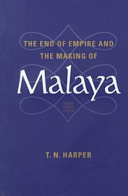 The End of Empire and the Making of Malaya PDF
