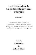 Self-Discipline & Cognitive Behavioral Therapy 2 books in 1