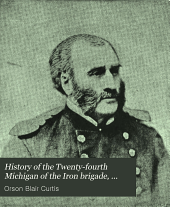 History of the Twenty-fourth Michigan of the Iron Brigade: Known as the Detroit and Wayne County Regiment ...