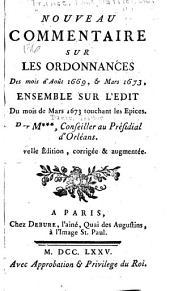 Nouveau commentaire sur les ordonnances des mois d'août 1669, & mars 1673: Ensemble sur l'Edit du mois de mars 1673 touchant les épices