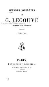 Oeuvres complètes de G. Legouvé: Théâtre.- t. 2. Poëmes.- t. 3. Poëmes et tragédies